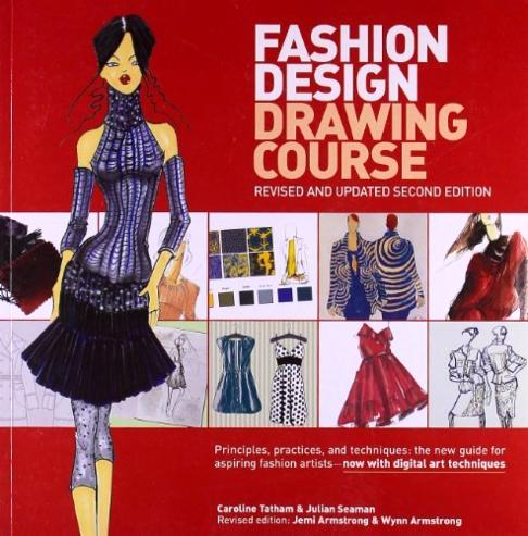 Fashion Design Drawing Course: Principles, Practice, and Techniques: The New Guide for Aspiring Fashion Artists -- Now with Digital Art Techniques