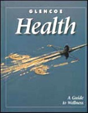 Glencoe Health, A Guide to Wellness, Student Edition